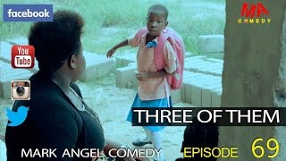 Video THREE OF THEM (Mark Angel Comedy) (Episode 69) MP3, 3GP, MP4, WEBM, AVI, FLV Oktober 2017
