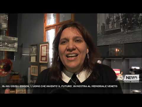 19/02/2020   EDISON, 'L'UOMO CHE INVENTO' IL FUTURO', IN MOSTRA AL MEMORIALE VENETO