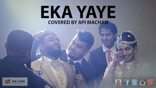 Video Eka Yaye - Cover by Api Machan MP3, 3GP, MP4, WEBM, AVI, FLV Juni 2019