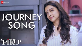 Journey Song –  Piku (Video Song) | Amitabh Bachchan, Irrfan Khan & Deepika Padukone