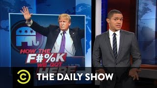 The Daily Show How we Got Here Donald Trump The GOPs Perfect Match