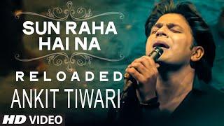 Sun Raha Hai Na Tu - Reloaded by  Ankit Tiwari | T-Series