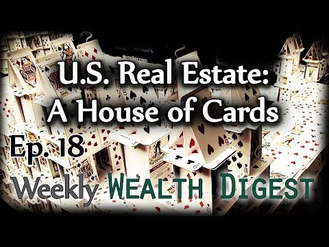 U.S. Real Estate: A House of Cards – WWD Ep. 18 (Weekly Wealth Digest)