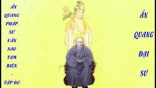 Tập 60 Ấn Quang Pháp Sư Văn Sao Tam Biên