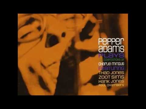 Pepper Adams Plays The Compositions Of Charlie Mingus (Full Album)