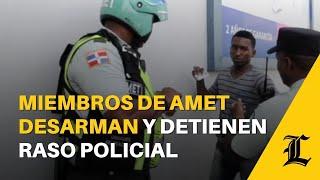 Miembros de Amet desarman y detienen raso policial en paso a desnivel de la Kennedy