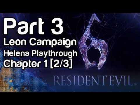 Resident Evil 6 - Gameplay Part 3 - Leon Campaign, Helena Playthrough, Chapter 1 [2/3] (1080p, Xbox 360)