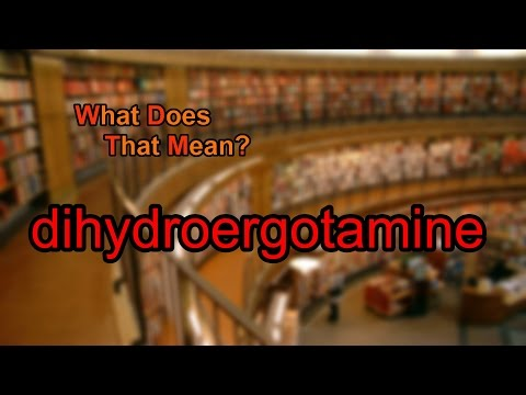 What does dihydroergotamine mean?
