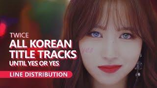 Video TWICE 트와이스 - ALL KOREAN TITLE TRACKS until Yes Or Yes | Line Distribution MP3, 3GP, MP4, WEBM, AVI, FLV November 2018