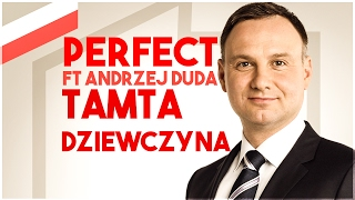 Perfect ft Andrzej Duda - Tamta Dziewczyna [Official Music Vid...