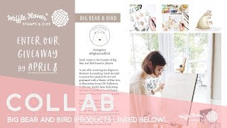 Collaborations: Big Bear and Bird & A Giveaway