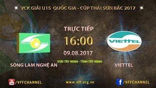 Video FULL |  SLNA vs  VIETTEL | VCK U15 QUỐC GIA CÚP THÁI SƠN BẮC 2017 MP3, 3GP, MP4, WEBM, AVI, FLV Oktober 2017