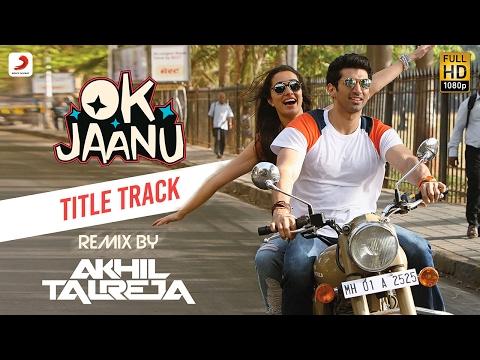 OK Jaanu - DJ Akhil Talreja Remix | Aditya Roy Kap
