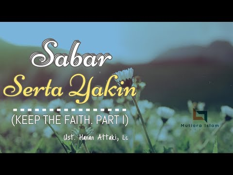 Ustadz Hanan Attaki Terbaru 2018 Sabar Serta Yakin (KEEP THE FAITH. PART I)