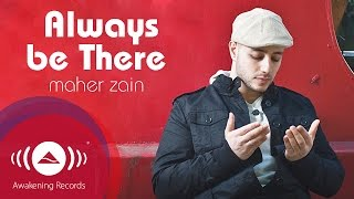 Video Maher Zain - Always Be There | Official Audio MP3, 3GP, MP4, WEBM, AVI, FLV November 2018