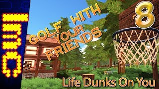 LIFE DUNKS ON YOU | Golf With Your Friends Gameplay #8
