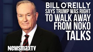 Bill O'Reilly says Trump was Right to Walk Away from NOKO Talks