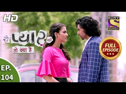 Yeh Pyaar Nahi Toh Kya Hai - Ep 104 - Full Episode - 9th August, 2018