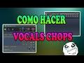 Como hacer Vocals Chops :3 (80 subs)