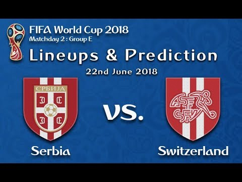 Serbia vs Switzerland Prediction and Lineups 22nd June FIFA World Cup 2018 : Matchday 2 : Group E