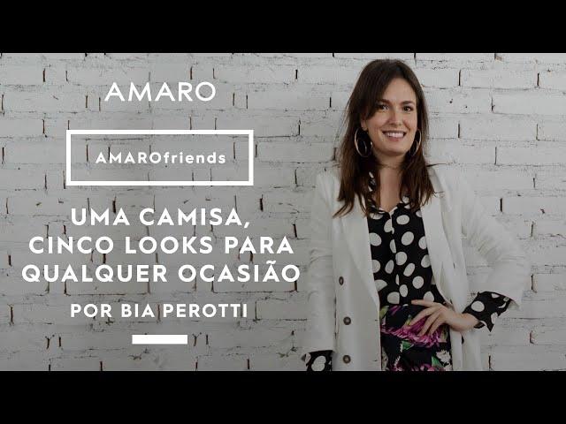 1 CAMISA, 5 LOOKS por Bia Perotti | #AMAROfriends - Amaro