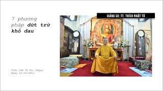 TT. Thích Nhật Từ - BẢY PHƯƠNG PHÁP DỨT TRỪ KHỔ ĐAU - 2012
