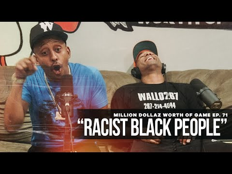 "Million Dollaz Worth of Game Episode 71: ""Racist Black People"""