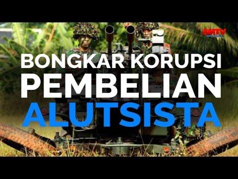 Bongkar Korupsi Pembelian Alutsista