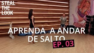 Aprenda a andar de salto com o instrutor das Top models - Ep.3 | STEAL THE LOOK