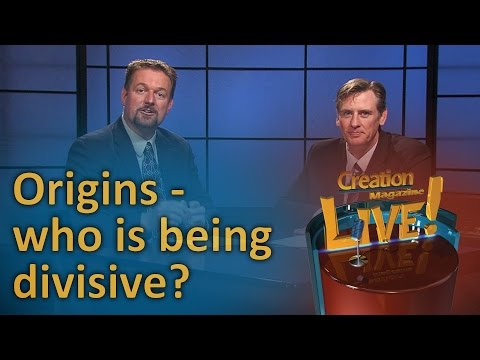Origins – who is being divisive? (Creation Magazine LIVE! 6-15)