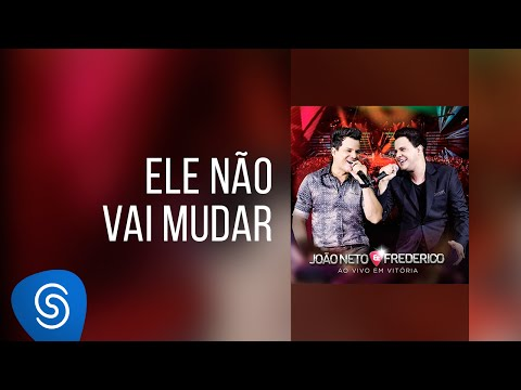 João Neto e Frederico - Ele Não Vai Mudar (DVD ao Vivo em Vitória)