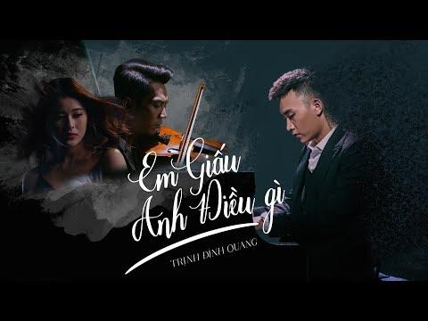 Em Giấu Anh Điều Gì - Trịnh Đình Quang [Official MV] - Thời lượng: 7:19.