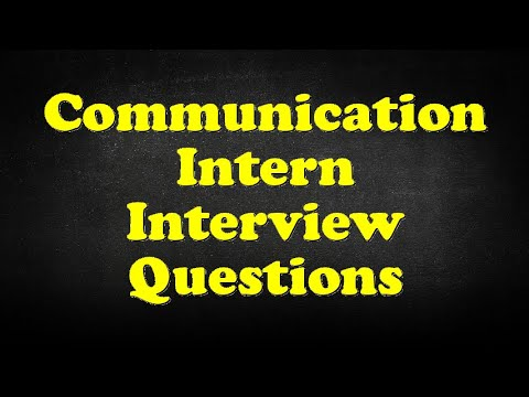 Communication Intern Interview Questions