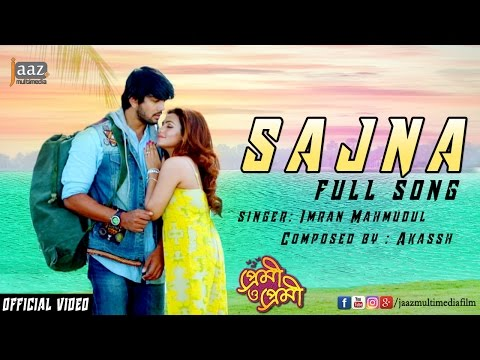 Sajna Full Video | Arifin Shuvoo | Nusraat Faria | Imran | Akassh | Premi O Premi Bengali Movie 2016