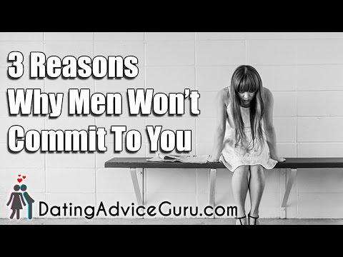 3 Reasons Men Won't Commit To You