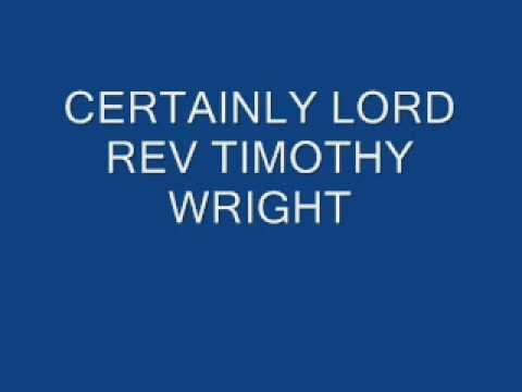 certainly - REV TIMOTHY WRIGHT.
