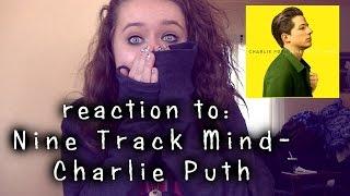 REACTION TO: NINE TRACK MIND - CHARLIE PUTH