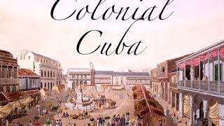 History Of Cuba: Colonial Cuba