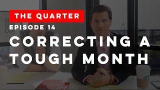 The Quarter Episode 14: Correcting a Tough Month