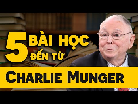 5 BÀI HỌC THÔNG TUỆ TỪ CÁNH TAY PHẢI CỦA WARREN BUFFETT – CHARLIE MUNGER