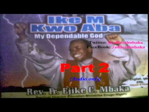 Ike M Kwo Aba (My Dependable God) Part 2 - Official Father Mbaka