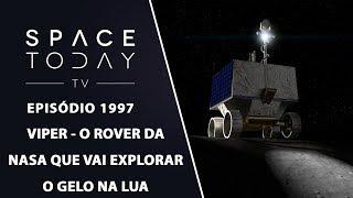 VIPER - O ROVER DA NASA QUE VAI EXPLORAR O GELO NA LUA | SPACE TODAY TV EP1997 by Space Today