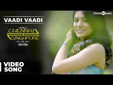 Chennai-2-Singapore-Songs-Vaadi-Vaadi-Song-Music-Video-Ghibran-Abbas-Akbar