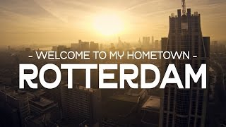 Welcome to my Hometown - Rotterdam