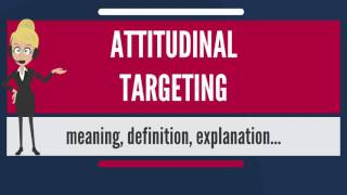 What is ATTITUDINAL TARGETING? What does ATTITUDINAL TARGETING mean? ATTITUDINAL TARGETING meaning ...