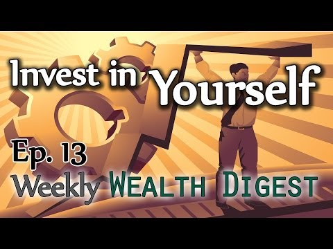 Invest in Yourself, Go Long on Y.O.U.! — WWD Ep. 13 (Weekly Wealth Digest)