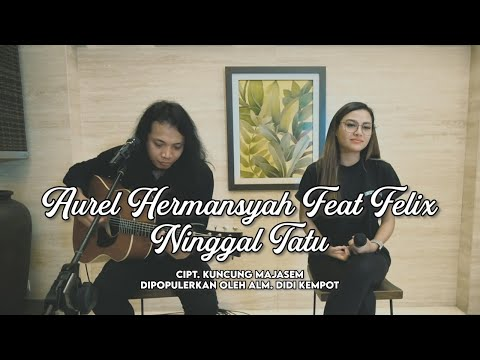 AURELIE HERMANSYAH feat FELIX - NINGGAL TATU (COVER VERSION)