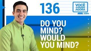 Video AULA DE INGLÊS 136 Do you mind? Would you mind? MP3, 3GP, MP4, WEBM, AVI, FLV Juli 2018