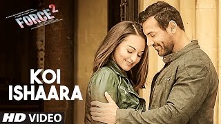 Koi Ishaara Force 2 Video Song John Sonakshi