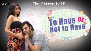 Video SIT   The Better Half   TO HAVE OR NOT TO HAVE  S3E1   Chhavi Mittal   Karan V Grover MP3, 3GP, MP4, WEBM, AVI, FLV Maret 2019
